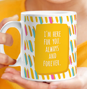 I'm Here For You - Mug