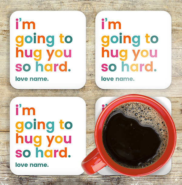 I'm Going to Hug You So Hard Personalised Coaster