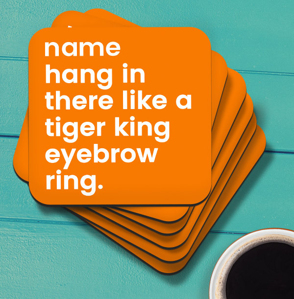 Hang in there like a Tiger King Eyebrow Ring Coaster