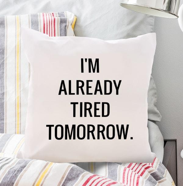 Already Tired Tomorrow Cushion