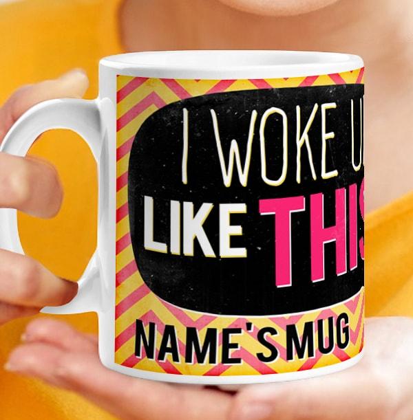Woke up Like This Personalised Mug