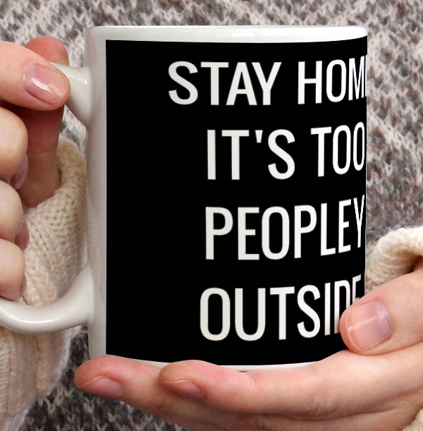 Stay Home it's too Peopley Outside Personalised Mug