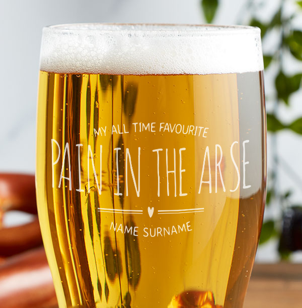 My All Time Favourite Pain In The Arse Engraved Beer Glass