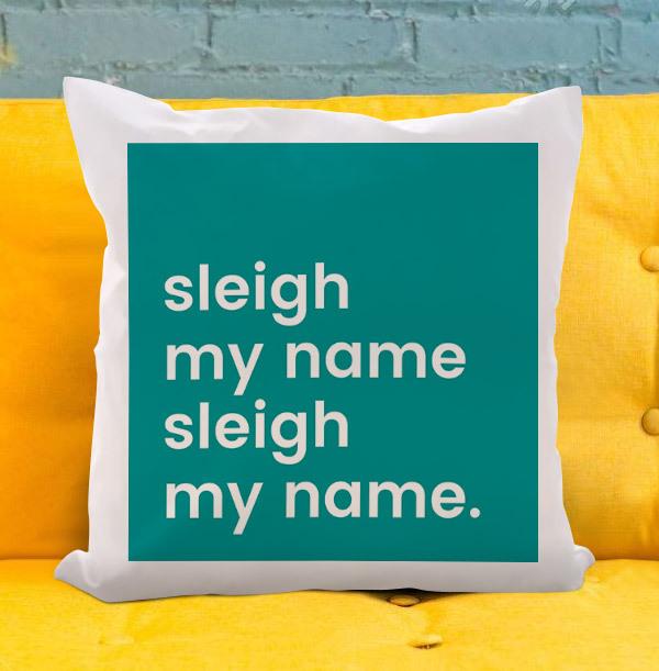 Sleigh My Name Cushion